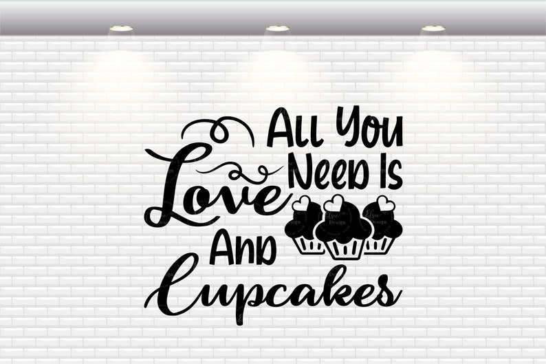 Download All You Need Is Love And Cupcakes Svg Baking Svg Kitchen ...