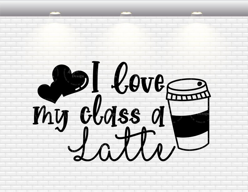 Download I Love My Class A Latte Svg Back To School Svg Teacher | Etsy