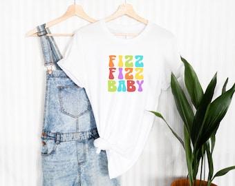 Fizz Fizz Baby Shirt | Bachelorette Shirt