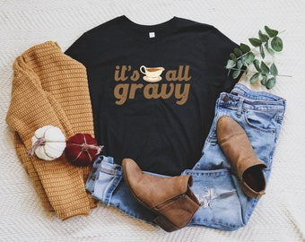 Funny Thanksgiving Shirt / Men's Turkey Day Shirt / Humor Thanksgiving Shirt / It's All Gravy Shirt / Thanksgiving Day Outfit