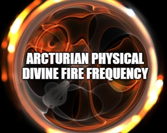 Arcturian Physical Divine Fire Frequency Session