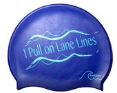 I Pull on Lane Lines- Silicone Swim Cap