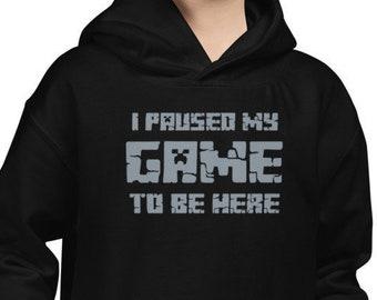 I Paused My Game To Be Here Kids Hoodie Hooded Sweatshirt Ages 3-13