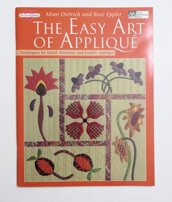 The Easy Art Of Applique Techniques For Hand Machine And Fusible Applique The Joy Of Quilting 1994
