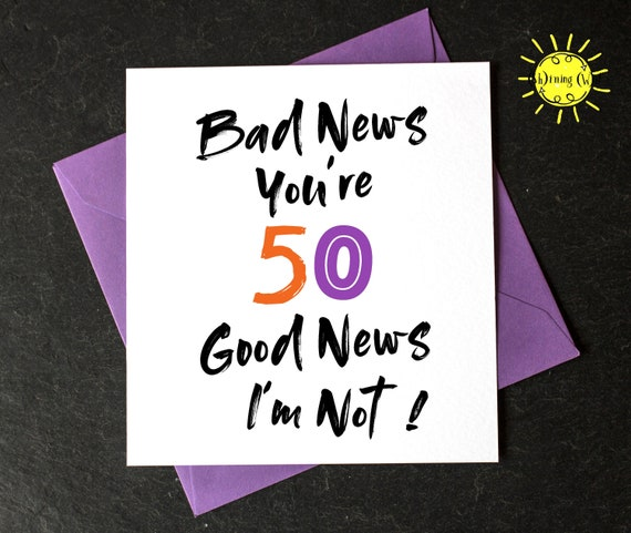 Funny 50th Carte d/'anniversaire-Bad News 50