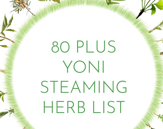 Yoni Steam Herb List over 80 herbs Purpose used for Yoni Steaming Make your own Steam Blends