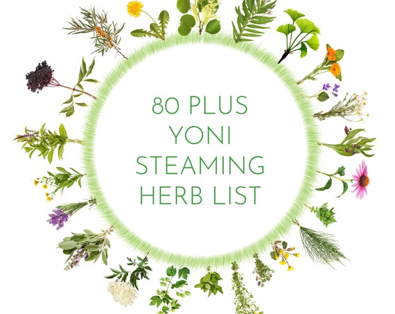 Yoni Herb List for Vaginal steaming over 80 herbs Purpose used for Yoni Steaming Make your own Steam Blends V Steaming