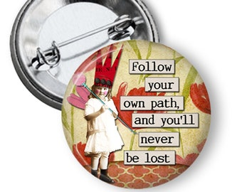 Follow your own path and you/'ll never be lost  1.25 or 2.25 Pinback Button Pin Vintage Fairy Inspirational