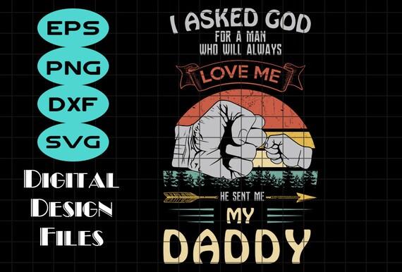 I Asked God For A Man Svg Family Svg Daddy Svg He Sent Me Etsy