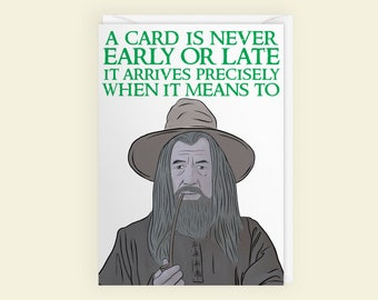 A Card Is Never Early Or Late - Lord Of The Rings - Gandalf The Grey - Birthday Card + Envelope