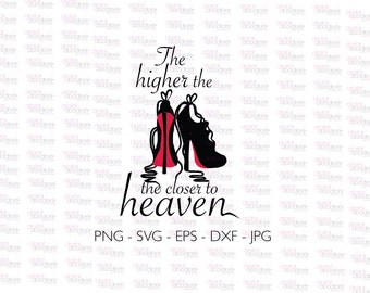 The Higher the Heels the Closer to Heaven, PNG, SVG, Cutting File, Silhouette Cameo, Cricut, Circuit, Christian, Religious, Sign