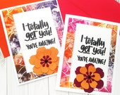 I Totally Get You, You're Amazing! / Friendship, Friends Greeting Card / A2 / Handmade Greeting Card