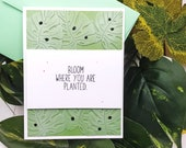 Bloom Where You are Planted / Encouragement Greeting Card / A2 / Handmade Greeting Card