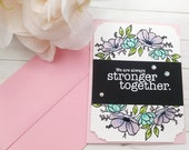 We are Always Stronger Together / Encouragement / Greeting Card / A2 / Handmade Greeting Card