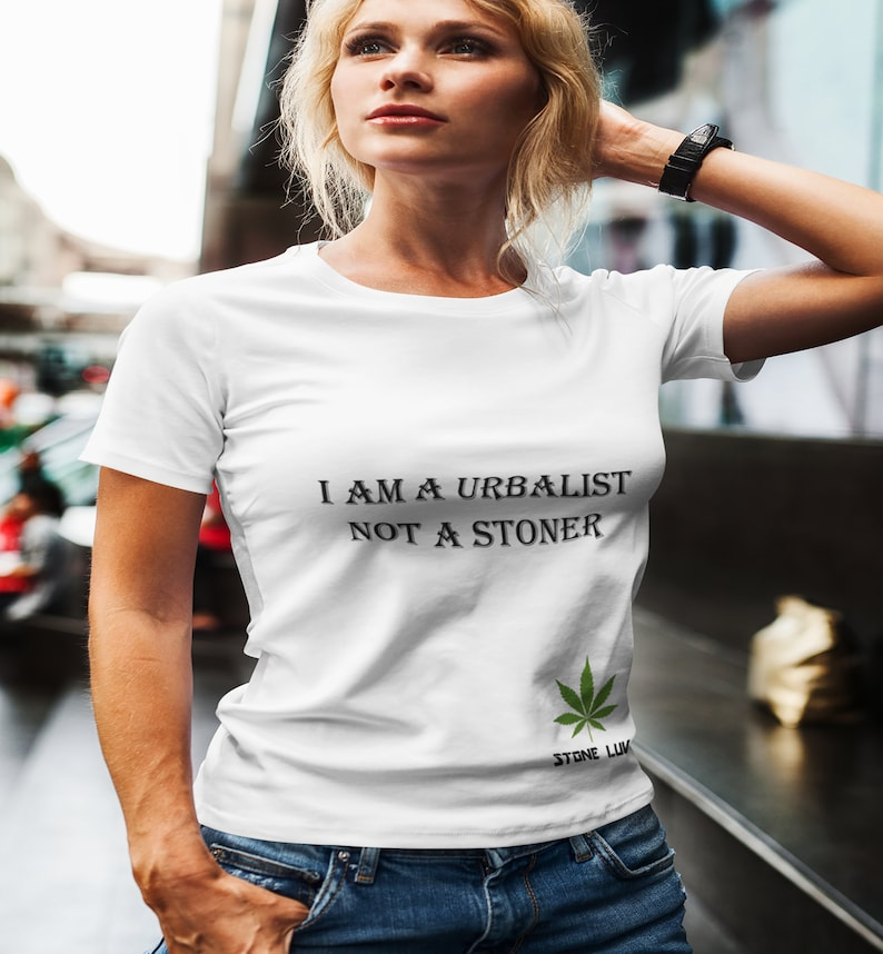 We Love Cannabis I Am A Urbalist not A Stoner image 0