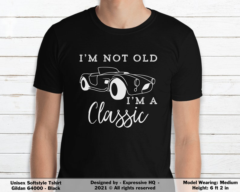 Birthday Gift Ideas For Men Fathers Day Gift I/'m Not Old I/'m A Classic T Shirt Funny Classic Car Gifts for Him Funny Birthday Shirts