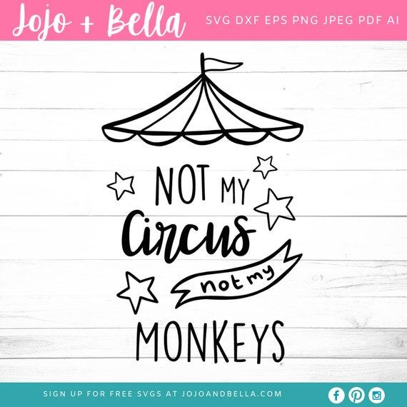 Not My Circus Not My Monkeys Svg Office Svg Mom Svg Team Etsy