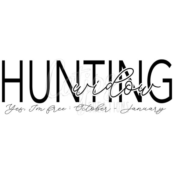 Hunting Widow Svg Png Yes I M Free Etsy