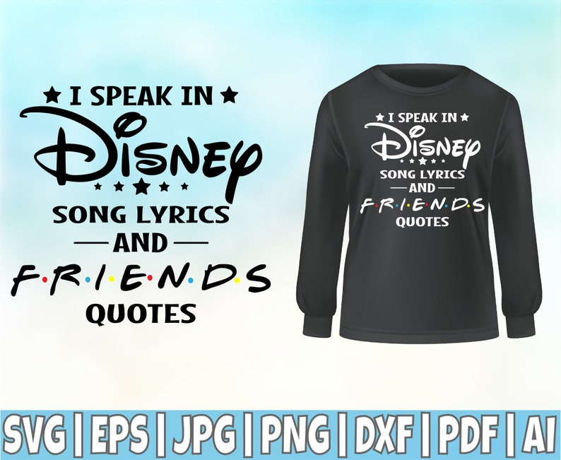 i speak in disney song lyrics and friends quote svg cut file
