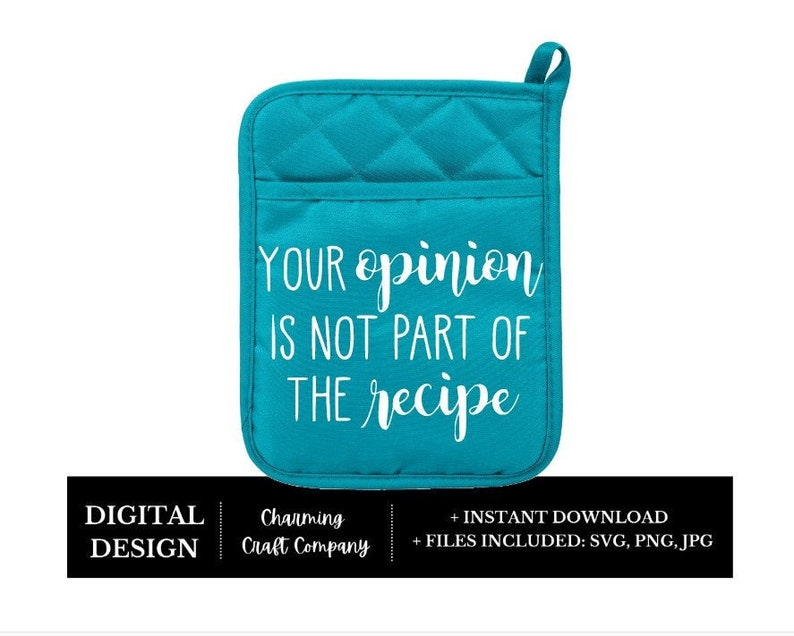 your opinion is not part of the recipe digital SVG instant download cutting file for kitchen tea towel pot holder or wood sign.