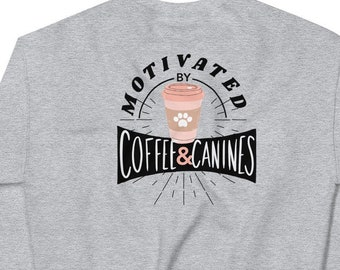 Coffee and Canines Unisex Sweatshirt . Gift Ideas for Dog Mom Lover . Multiple Colors Crewneck Sweater for Dogs .