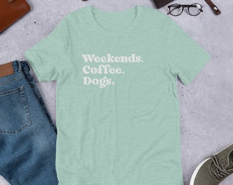 Weekends Coffee Dogs Soft Bella + Canvas Short-Sleeve Unisex T-Shirt . Gift for Dog Mom, Dog Dad and Dog Parent . Present for Women .