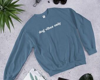 Dog Vibes Only Crewneck Unisex Sweatshirt Gift for Women . Present for Dog Mom Dog Dad or Dog Parent .