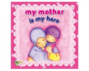 My Mother is my Hero - Islamic Storybook for Muslim Children Kids