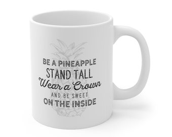 Be a Pineapple Stand Tall Happy Cute Sassy Quote Mug 11oz Standard Dishwasher Microwave Safe