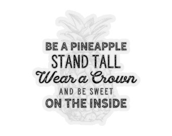 Be a Pineapple Quote - Tropical Cute Funny Happy Sticker - Monochromatic Retro Vintage Style - Kiss Cut