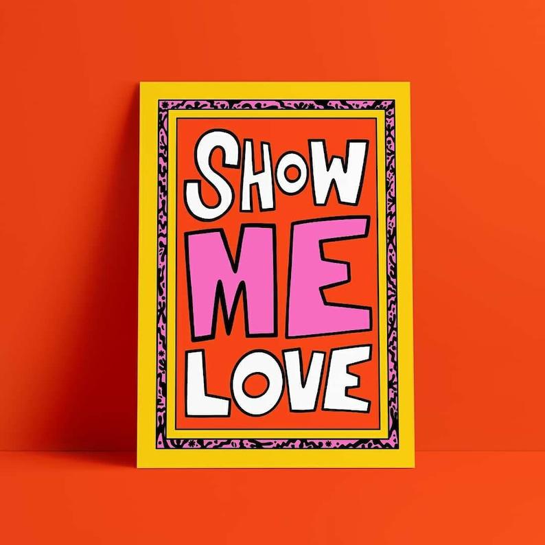 Show Me Love / A3 Motivational Giclee Print / Positive Print / image 0
