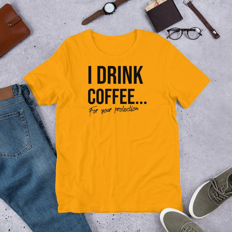 Protection Short-Sleeve Unisex T-Shirt I Drink Coffee For Your Protection Funny Coffee Shirt Coffee Lover Gift