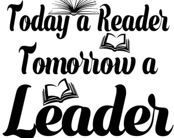 Today a Reader Tomorrow a Leader SVG PNG PDF and other files for Instant Download Design Files for Cutting Machines Cricut Silhouette