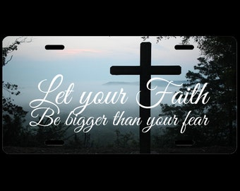 Let your Faith Be Bigger Than Your Fears Inspirational Customized License Plate