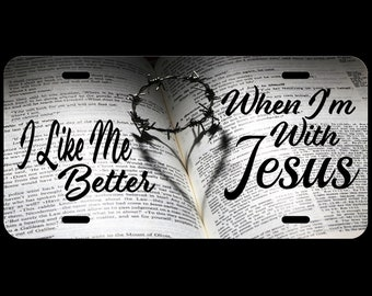 I Like Me Better When I'm With Jesus The Lord Stood with Me Customized License Plate