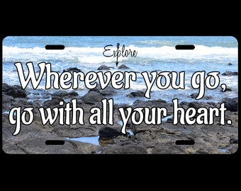 Wherever you go go with all your heart Inspirational or Personalized Customized License Plate