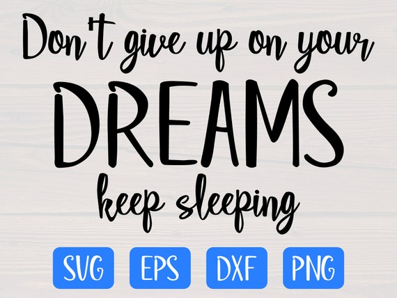 Don T Give Up On Your Dreams Keep Sleeping Svg Etsy