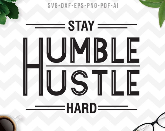 Stay Humble Hustle Hard Svg Boss T Shirts Motivational Svg Etsy