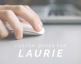 Custom Order for Laurie