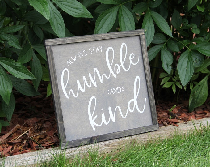 Always Stay Humble and Kind - Custom - Hand Crafted - Fun