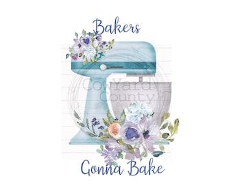 Bakers Gonna Bake png, Kitchen Sublimation, Sublimation Designs, Kitchen png, Baking sublimation, Baking png, Sublimation png