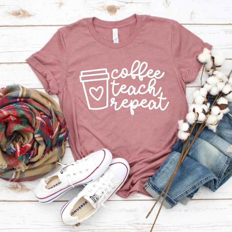 Teacher Gift Teacher Shirt Tee School Shirt Coffee Teach Repeat Teacher Appreciation Shirt Preschool Teacher Custom Teacher Shirt