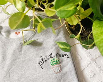 Plant Mom | Plant Momma | Custom Embroidered Sweatshirt | T shirt