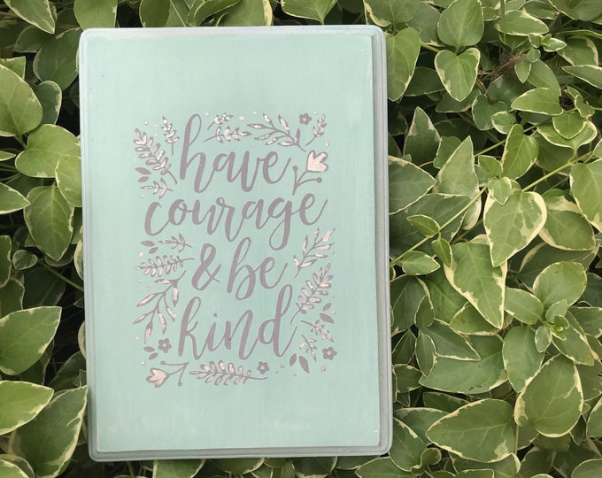 Have Courage & Be Kind Wooden Sign