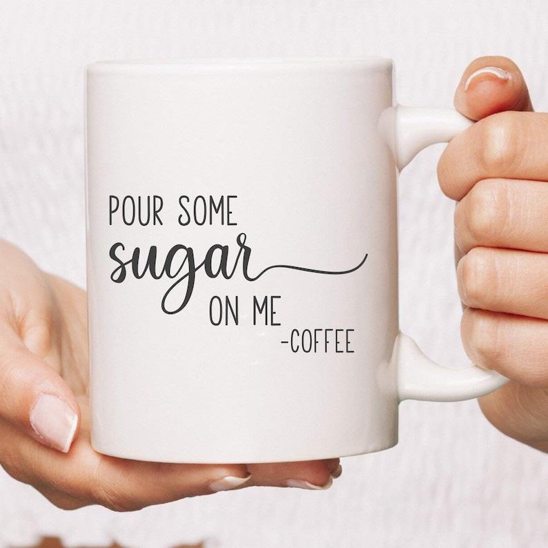 Pour Some Sugar On Me Funny Coffee Mug  Gift For Coffee Lover image 0