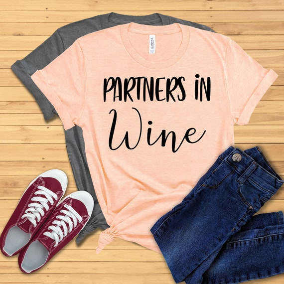Wine Lover Tees Gift for Best Friend Gift for Wine Lover Partners in Wine Shirt Wine T-Shirt Wine Tasting Tops Funny Wine Tee Shirt