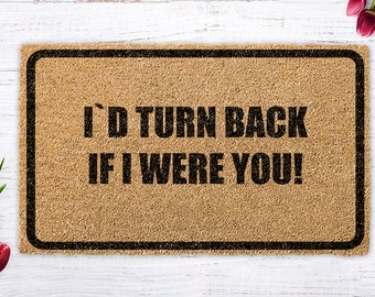 I would turn back if I were you, funny doormat, Welcome Mat , Housewarming Gift , Funny Gift , New Home , Closing Gift , Wedding Gift