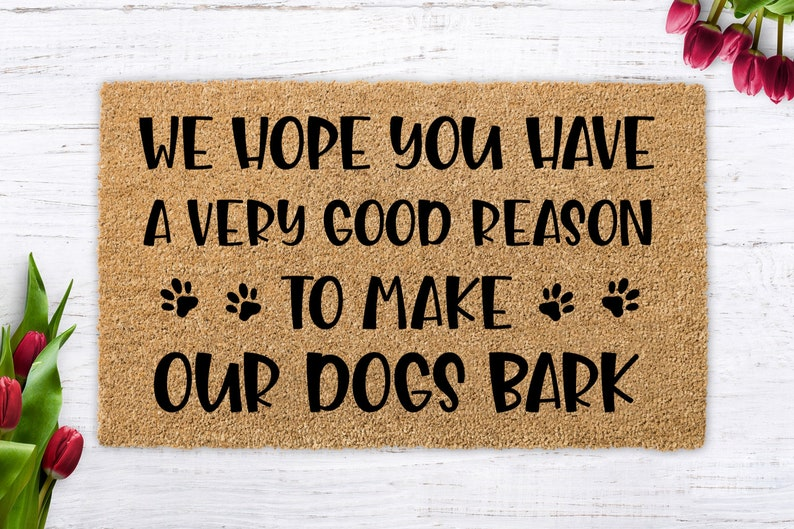 We hope you have a very good reason yo make our dogs bark image 0