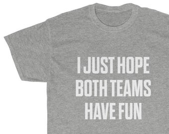 Kids Tees Short-Sleeve Unisex T-Shirt Tony Rubino I Just Hope Both Teams Have Fun T Shirts for Men,Women