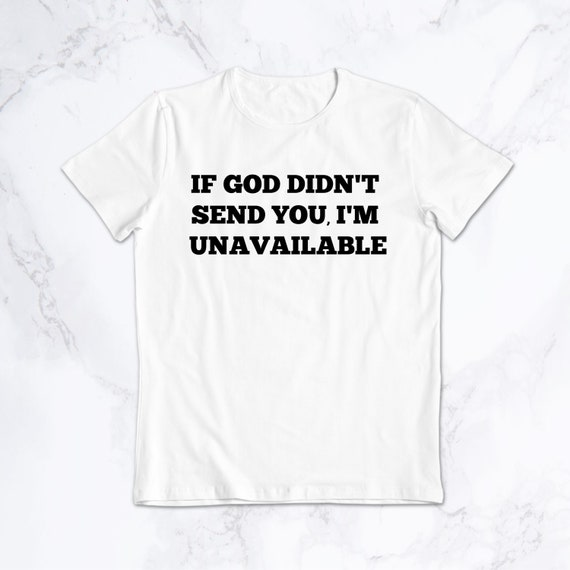 If God didn/'t send you I/'m unavailable Shirt God is Dope Faith Shirt